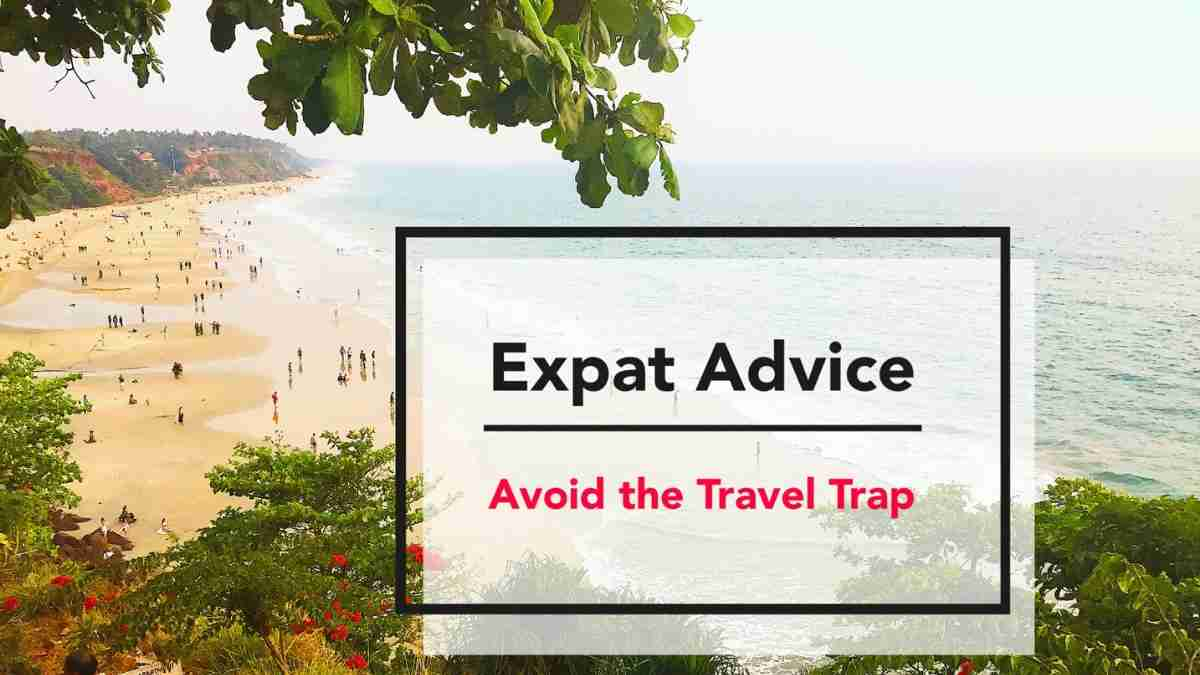 Expat Advice – Avoid the Travel Trap