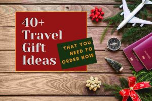Travel Gift Ideas – The Ultimate Holiday Shopping List